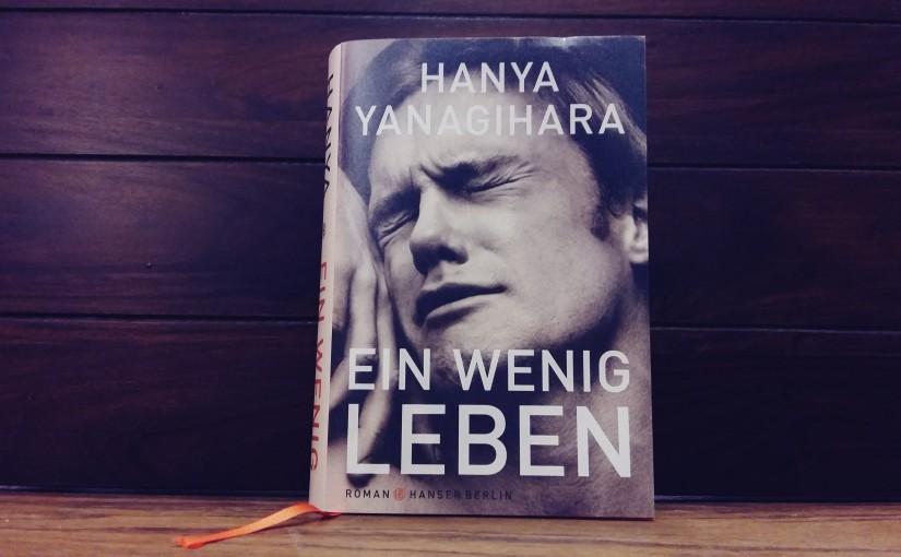 Ein wenig Leben – Hanya Yanagihara