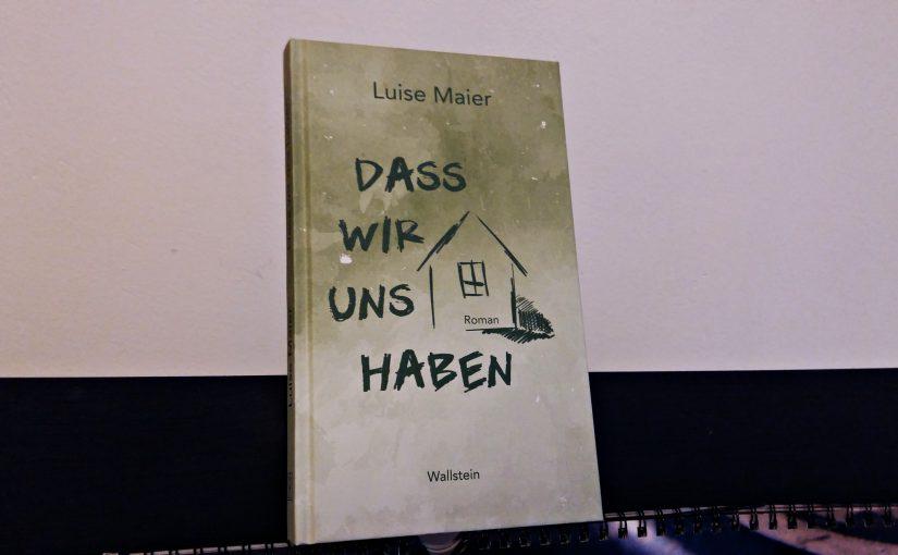 Dass wir uns haben – Luise Maier