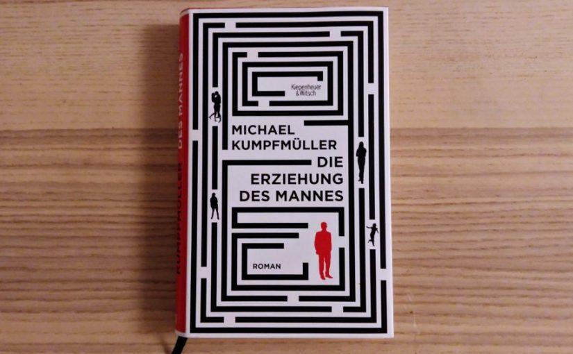Die Erziehung des Mannes – Michael Kumpfmüller