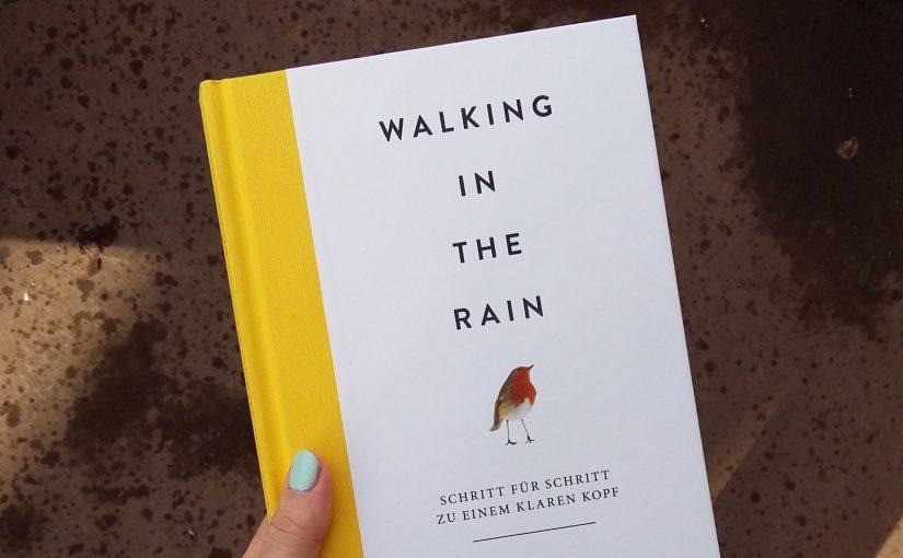 Walking in the rain – Schritt für Schritt zu einem klaren Kopf
